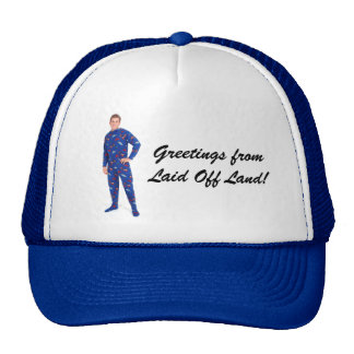 Greetings from Laid Off Land! Trucker Hat