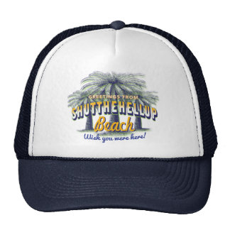 Greetings from Shut the hell up Beach Trucker Hat