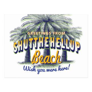 Greetings from ShutTheHellUp Beach - shut up Postcard