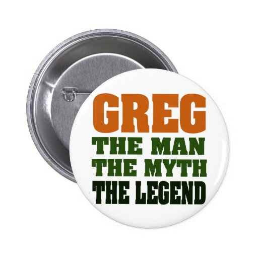 ¡Greg - el hombre, el mito, la leyenda! Pin Redondo 5 Cm
