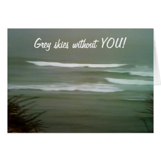 GREY SKIES WITHOUT YOU! CARD