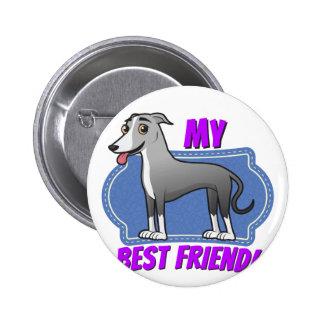 Greyhound is my best friend 2 inch round button