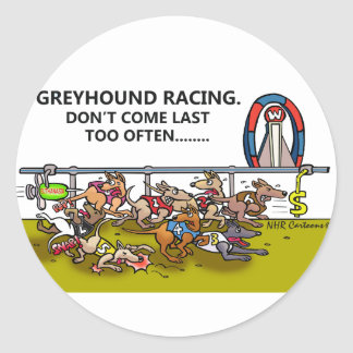GREYHOUND RACING.DON'T COME LAST TOO OFTEN... ROUND STICKERS
