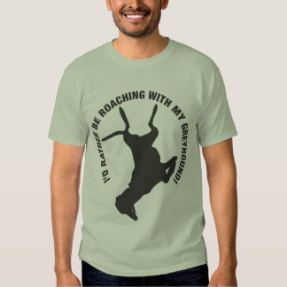 Greyhound Roaching T Shirts