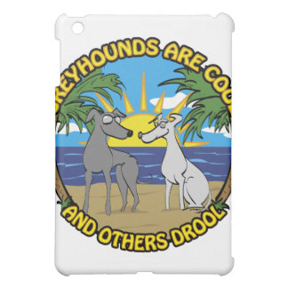GREYHOUNDS ARE COOL AND OTHERS DROOL iPad MINI CASE