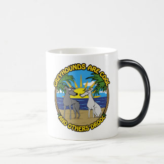GREYHOUNDS ARE COOL AND OTHERS DROOL MAGIC MUG