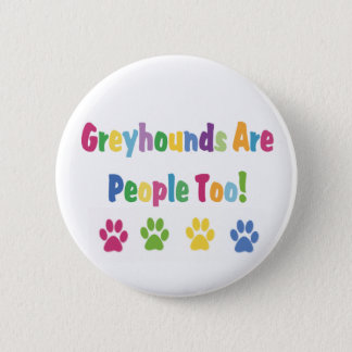 Greyhounds Are People Too Button