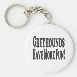 Greyhounds Have More Fun! Keychain