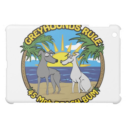 GREYHOUNDS RULE 45 Mph BEACH BUM Cover For The iPad Mini