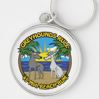 GREYHOUNDS RULE 45 Mph BEACH BUM Keychain