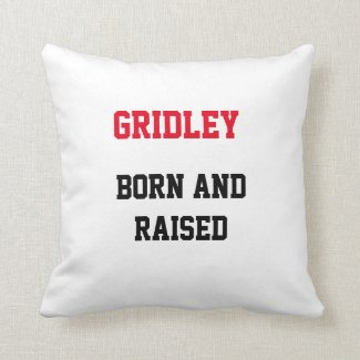 Gridley Born and Raised Throw Pillow