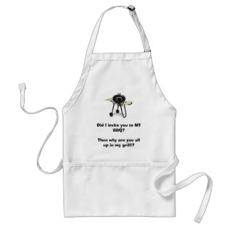 grill, Did I invite you to MY BBQ?Then why are ... Adult Apron