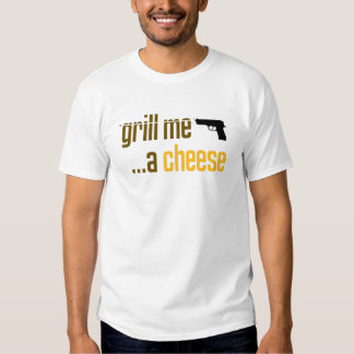 Grill Me A Cheese T-shirt