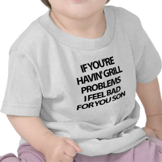 Grill Problems T-shirt