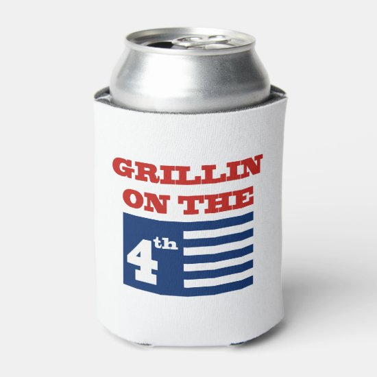 Grillin On The Fourth July 4th Beverage Can Cooler