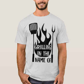 Grilling In The Name Of! T-Shirt