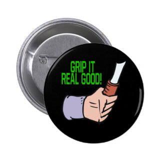 Grip It Real Good Button