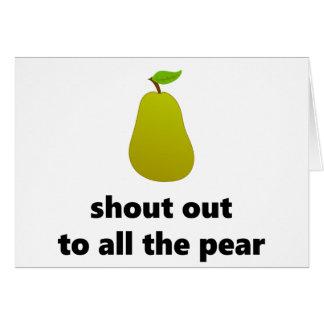 Grite hacia fuera a toda la pera tarjeta de felicitación