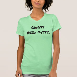 Groggy  Need Coffee T Shirt