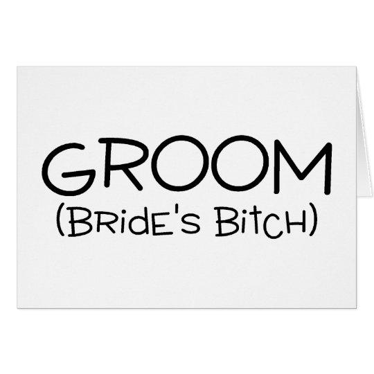 Groom Brides Bitch Card