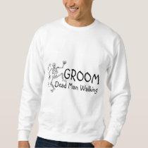 Groom Dead Man Walking Sweatshirt