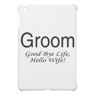 Groom Good Bye Life Hello Wife iPad Mini Cases