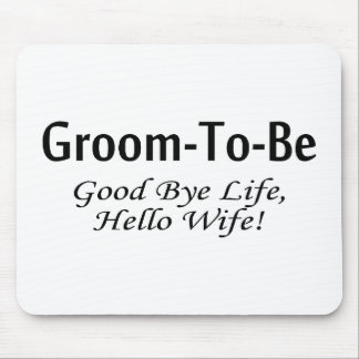 Groom To Be Good Bye Life Hello Wife Mouse Pad