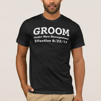 Groom under new management t-shirt customize