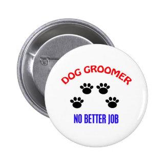 Groomer - ningún mejor trabajo pin redondo de 2 pulgadas