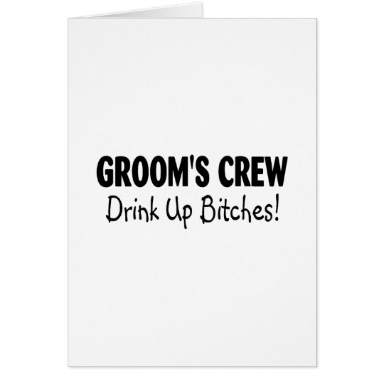 Grooms Crew Drink Up Bitches Black Card