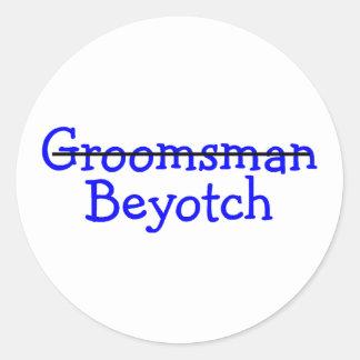 Groomsman Beyotch Classic Round Sticker
