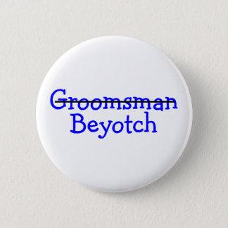Groomsman Beyotch Pinback Button