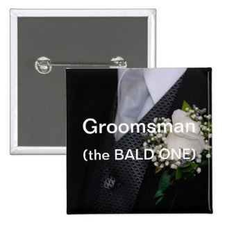 Groomsman The Bald One Button
