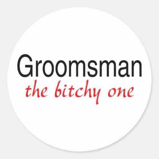 Groomsman (The Bitchy One) Classic Round Sticker