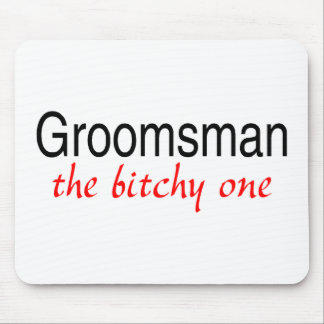 Groomsman The Bitchy One Mouse Pad
