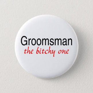 Groomsman (The Bitchy One) Pinback Button