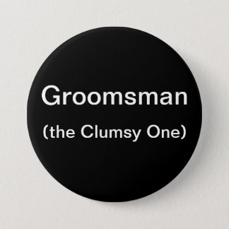 Groomsman The Clumsy One Button