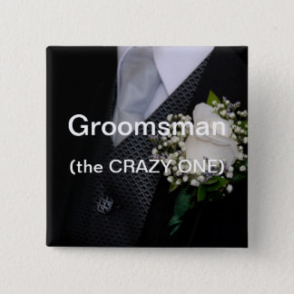 Groomsman The Crazy One Button