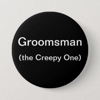 Groomsman The Creepy One Pinback Button