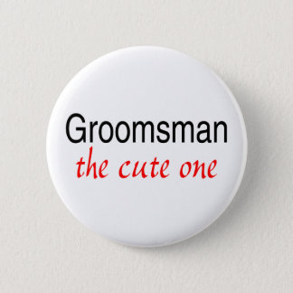 Groomsman (The Cute One) Pinback Button