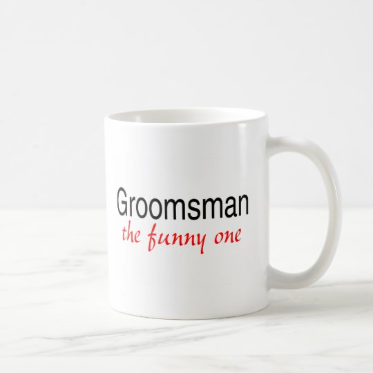 Groomsman (The Funny One) Coffee Mug
