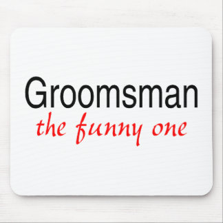 Groomsman The Funny One Mouse Pad