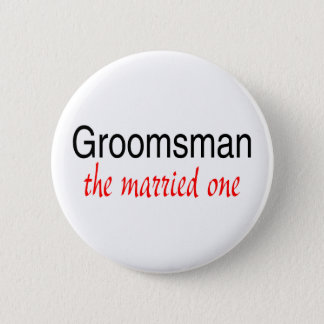 Groomsman (The Married One) Pinback Button