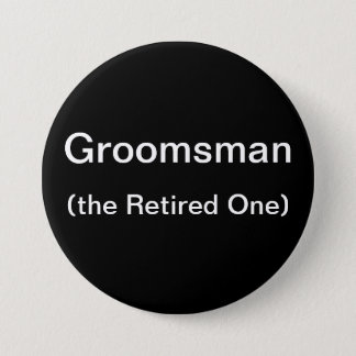 Groomsman The Retired One Pinback Button