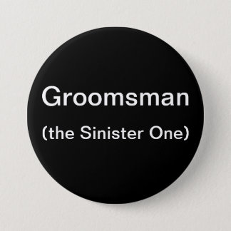 Groomsman The Sinister One Pinback Button