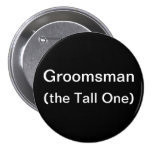 Groomsman The Tall One 3 Inch Round Button