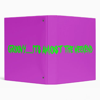GROOVY......ITS AMOST THE WEEKEND BINDER