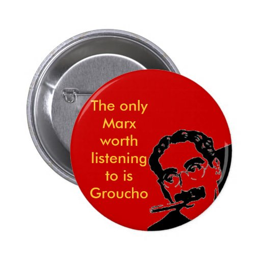 groucho, The only Marx worth listening to is Gr... Button