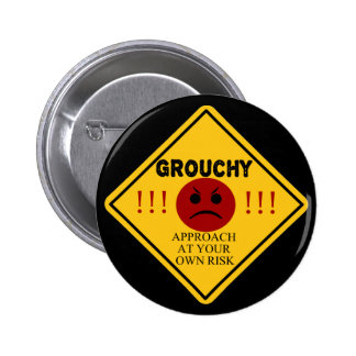 Grouchy. Approach At Your Own Risk Pinback Buttons