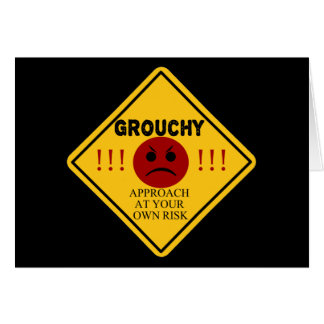 Grouchy. Approach At Your Own Risk Card